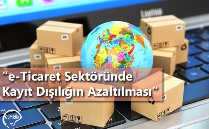 """""""e-Ticaret Sektöründe Kayıt Dışılığın Azaltılması"""""""