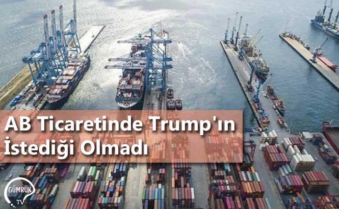 AB Ticaretinde Trump'ın İstediği Olmadı