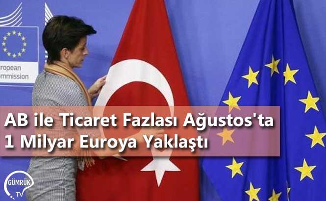 AB ile Ticaret Fazlası Ağustos'ta 1 Milyar Euroya Yaklaştı