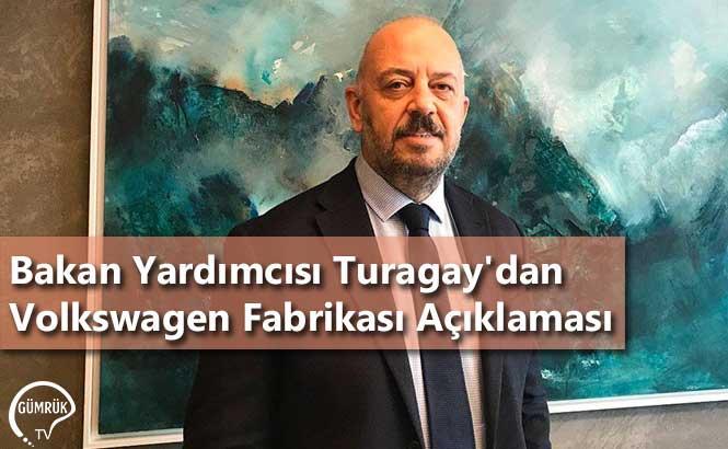 Bakan Yardımcısı Turagay'dan Volkswagen Fabrikası Açıklaması