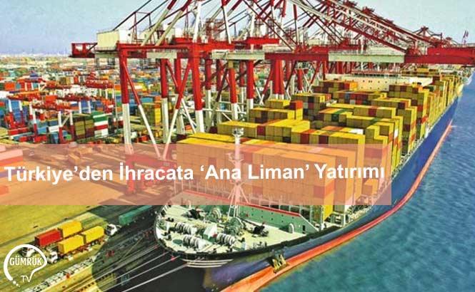 Türkiye'den İhracata 'Ana Liman' Yatırımı