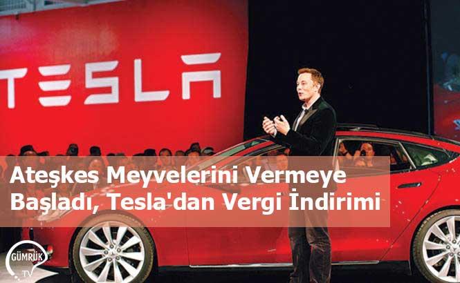 Ateşkes Meyvelerini Vermeye Başladı, Tesla'dan Vergi İndirimi