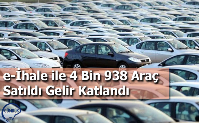 e-İhale ile 4 Bin 938 Araç Satıldı Gelir Katlandı