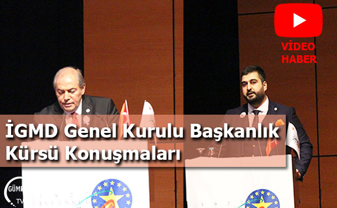İGMD Genel Kurulu Başkanlık Kürsü Konuşmaları