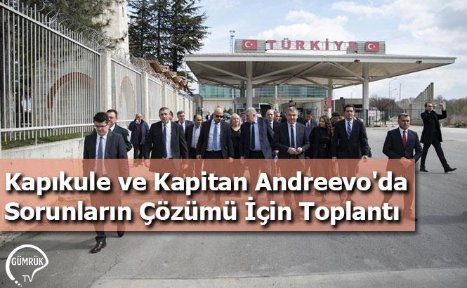 Kapıkule ve Kapitan Andreevo'da Sorunların Çözümü İçin Toplantı