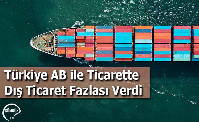 Türkiye AB ile Ticarette Dış Ticaret Fazlası Verdi