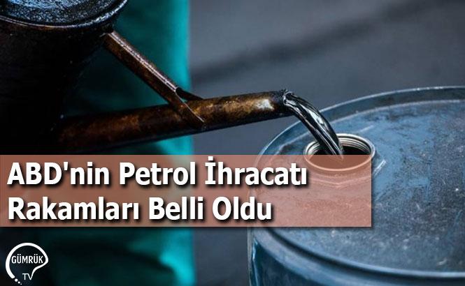 ABD'nin Petrol İhracatı Rakamları Belli Oldu