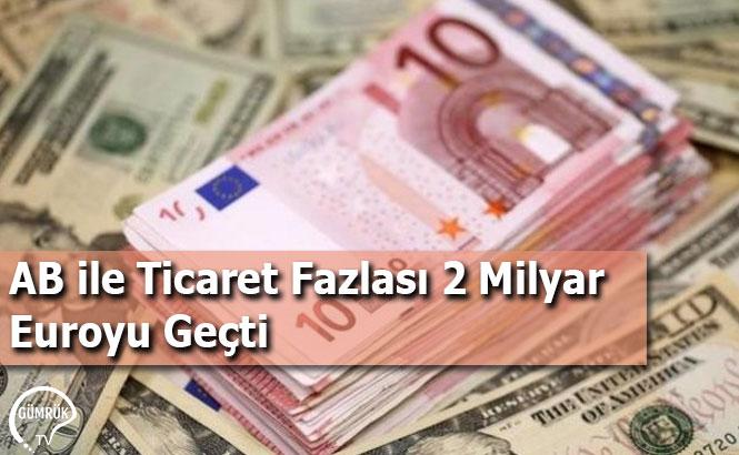 AB ile Ticaret Fazlası 2 Milyar Euroyu Geçti