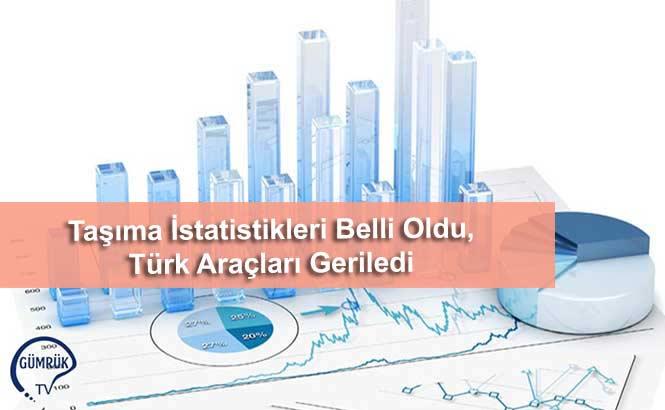 Taşıma İstatistikleri Belli Oldu, Türk Araçları Geriledi