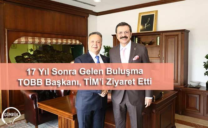 17 Yıl Sonra Gelen Buluşma TOBB Başkanı, TİM'i Ziyaret Etti