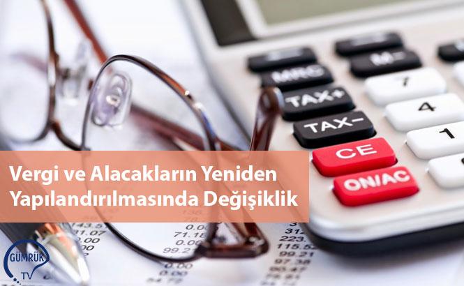 Vergi ve Alacakların Yeniden Yapılandırılmasında Değişiklik