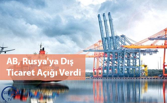 AB, Rusya'ya Dış Ticaret Açığı Verdi