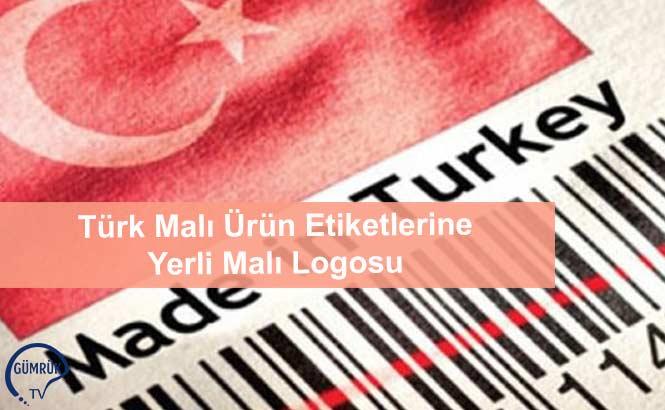 Türk Malı Ürün Etiketlerine Yerli Malı Logosu