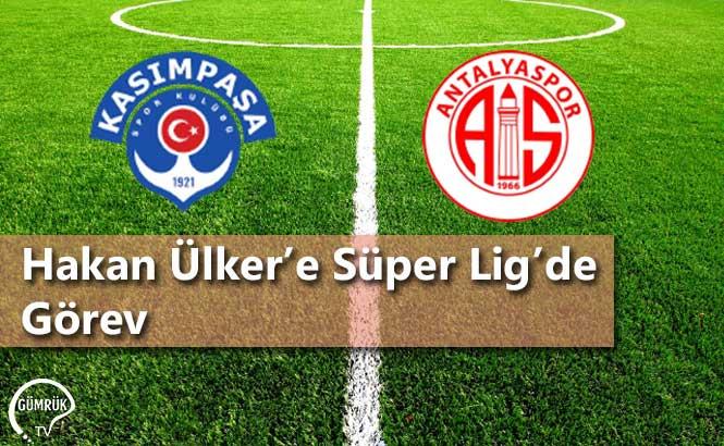 Hakan Ülker'e Süper Lig'de Görev