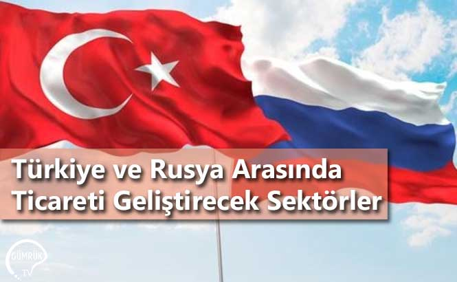 Türkiye ve Rusya Arasında Ticareti Geliştirecek Sektörler