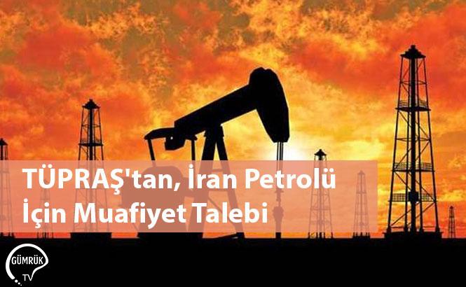 TÜPRAŞ'tan, İran Petrolü İçin Muafiyet Talebi