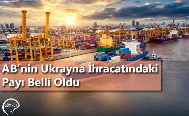 AB'nin Ukrayna İhracatındaki Payı Belli Oldu
