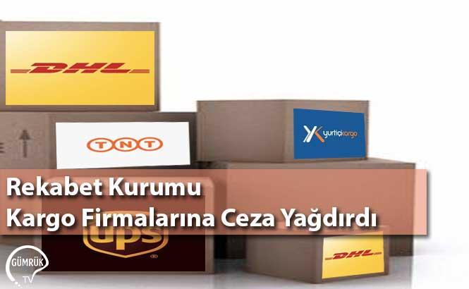 Rekabet Kurumu Kargo Firmalarına Ceza Yağdırdı
