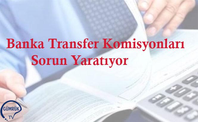 Banka Transfer Komisyonları Sorun Yaratıyor