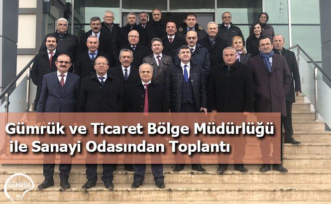 Gümrük ve Ticaret Bölge Müdürlüğü ile Sanayi Odasından Toplantı