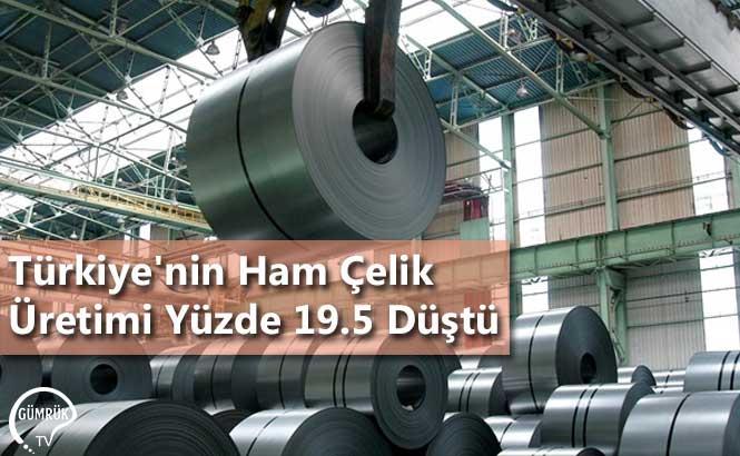 Türkiye'nin Ham Çelik Üretimi Yüzde 19.5 Düştü