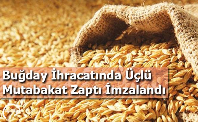 Buğday İhracatında Üçlü Mutabakat Zaptı İmzalandı