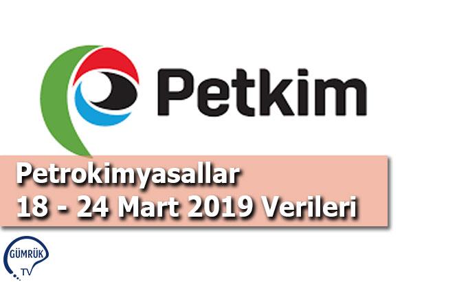 Petrokimyasallar 18 - 24 Mart 2019 Verileri