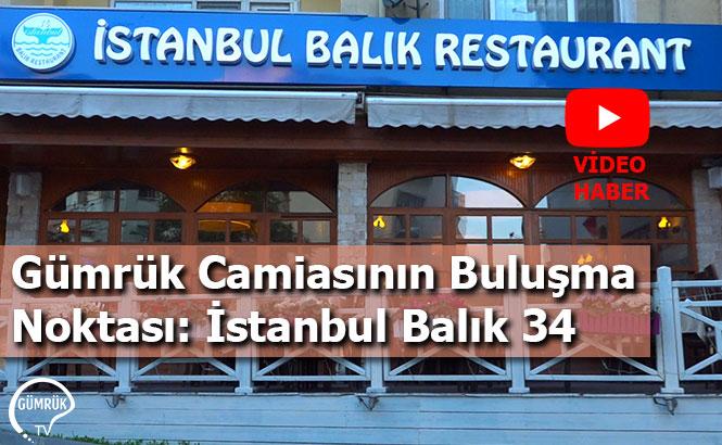 Gümrük Camiasının Buluşma Noktası: İstanbul Balık 34