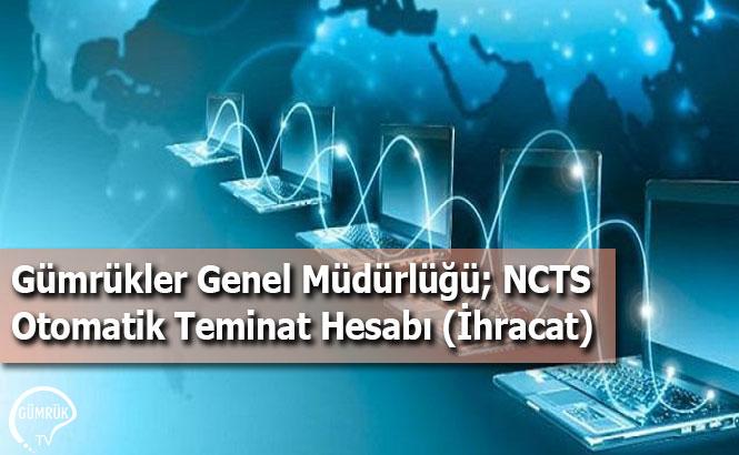 Gümrükler Genel Müdürlüğü; NCTS Otomatik Teminat Hesabı (İhracat)