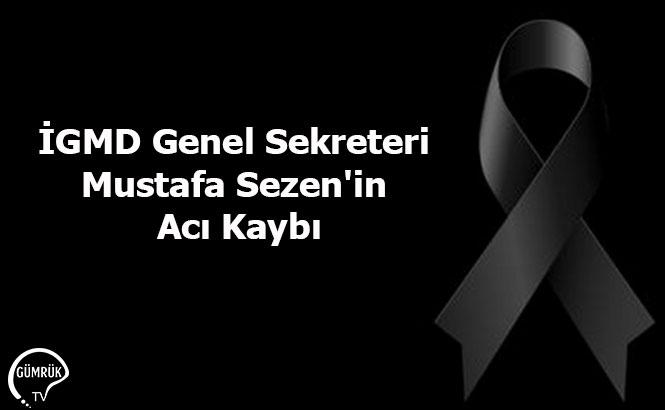 İGMD Genel Sekreteri Mustafa Sezen'in Acı Kaybı