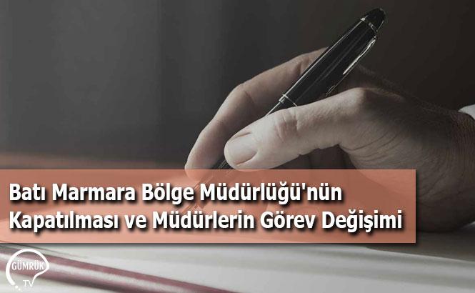 Batı Marmara Bölge Müdürlüğü'nün Kapatılması ve Müdürlerin Görev Değişimi
