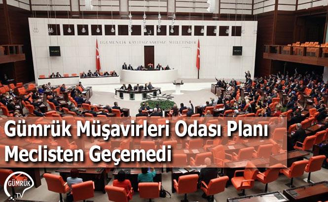 Gümrük Müşavirleri Odası Planı Meclisten Geçemedi