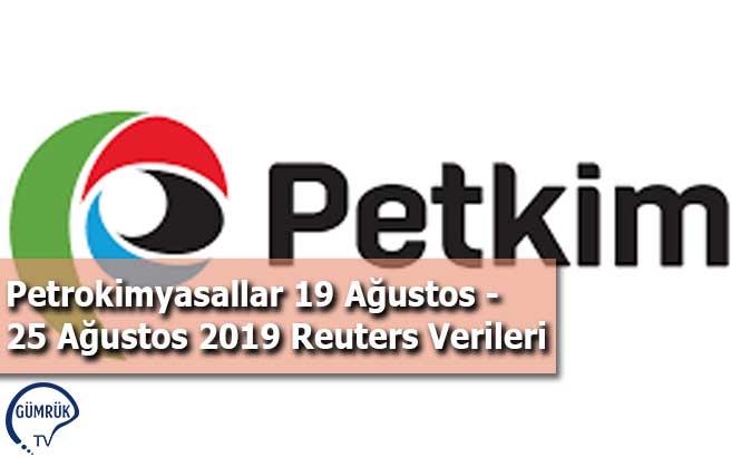Petrokimyasallar 19 Ağustos - 25 Ağustos 2019 Reuters Verileri
