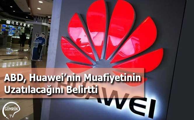 ABD, Huawei'nin Muafiyetinin Uzatılacağını Belirtti