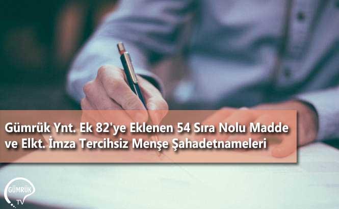 Gümrük Ynt. Ek 82'ye Eklenen 54 Sıra Nolu Madde ve Elkt. İmza Tercihsiz Menşe Şahadetnameleri