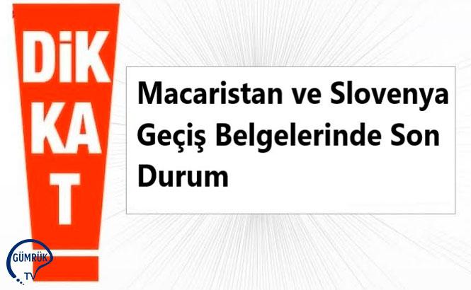 Dönemsel Kullanıma Açılan Macaristan ve Slovenya Geçiş Belgelerinde Son Durum