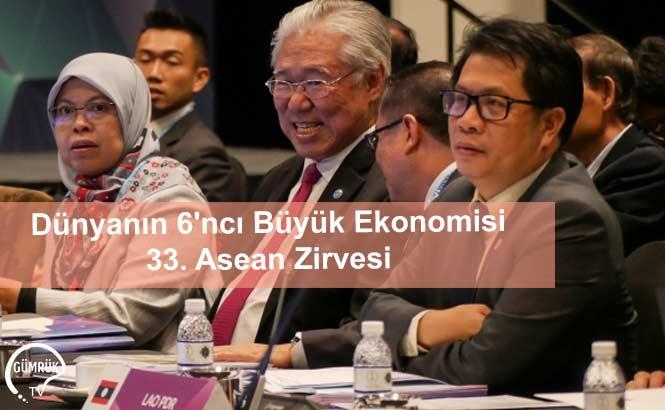 Dünyanın 6'ncı Büyük Ekonomisi 33. Asean Zirvesi