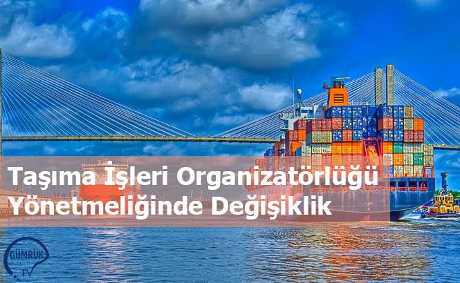 Taşıma İşleri Organizatörlüğü Yönetmeliğinde Değişiklik