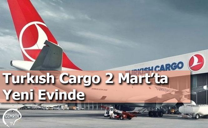 Turkısh Cargo 2 Mart'ta Yeni Evinde
