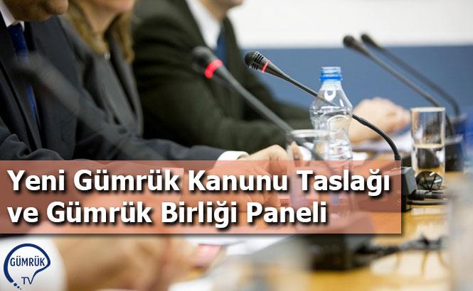 Yeni Gümrük Kanunu Taslağı ve Gümrük Birliği Paneli
