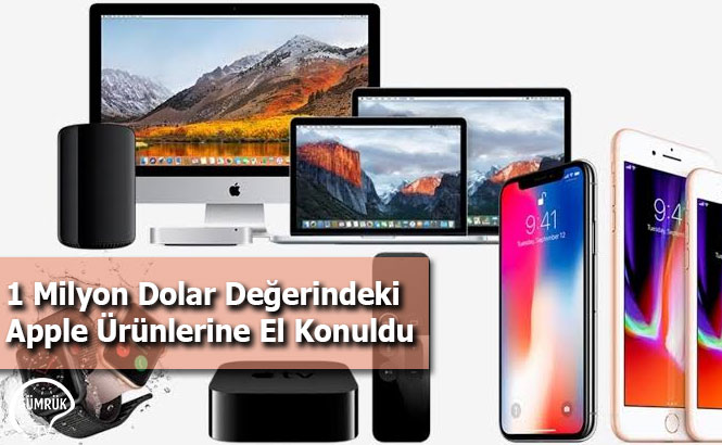 1 Milyon Dolar Değerindeki Apple Ürünlerine El Konuldu