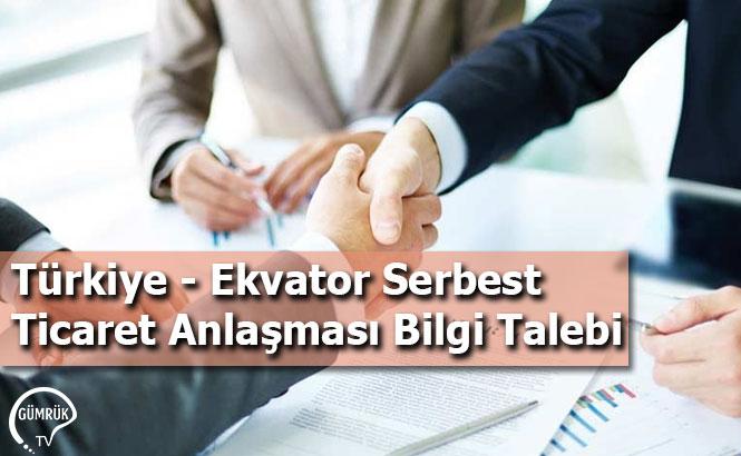 Türkiye - Ekvator Serbest Ticaret Anlaşması Bilgi Talebi