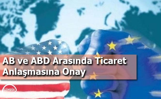 AB ve ABD Arasında Ticaret Anlaşmasına Onay