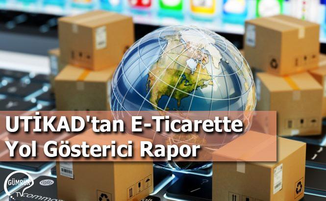 UTİKAD'tan E-Ticarette Yol Gösterici Raporu