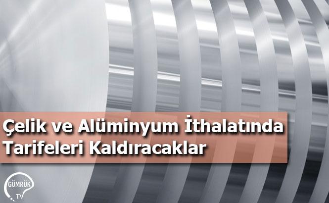 Çelik ve Alüminyum İthalatında Tarifeleri Kaldıracaklar