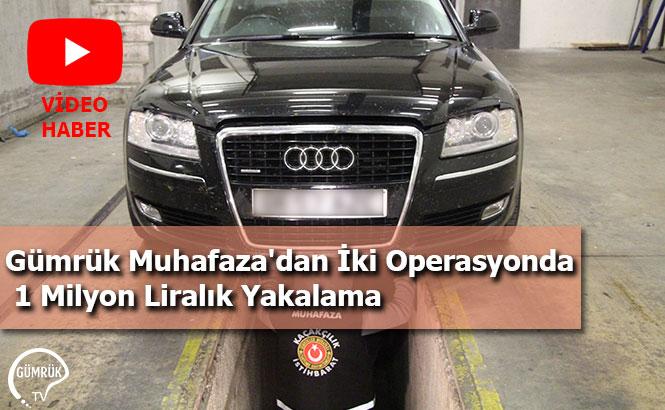 Gümrük Muhafaza'dan İki Operasyonda 1 Milyon Liralık Yakalama