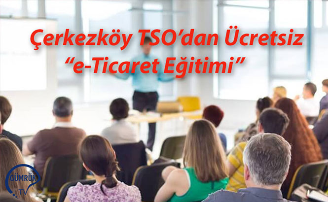 """Çerkezköy TSO'dan Ücretsiz """"e-Ticaret Eğitimi"""""""