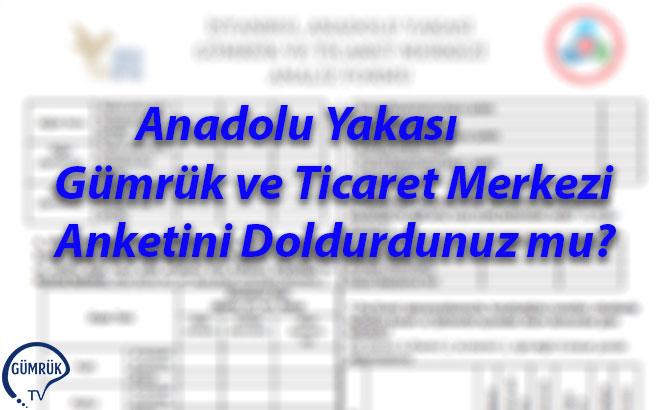 Anadolu Yakası Gümrük ve Ticaret Merkezi Anketini Doldurdunuz mu?