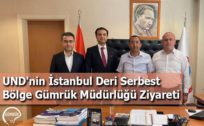 UND'nin İstanbul Deri Serbest Bölge Gümrük Müdürlüğü Ziyareti