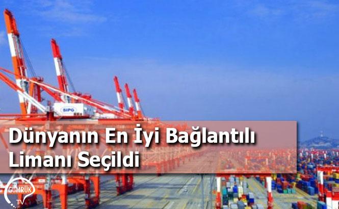 Dünyanın En İyi Bağlantılı Limanı Seçildi